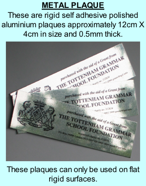METAL PLAQUE These are rigid self adhesive polished aluminium plaques approximately 12cm X 4cm in size and 0.5mm thick.  These plaques can only be used on flat rigid surfaces.